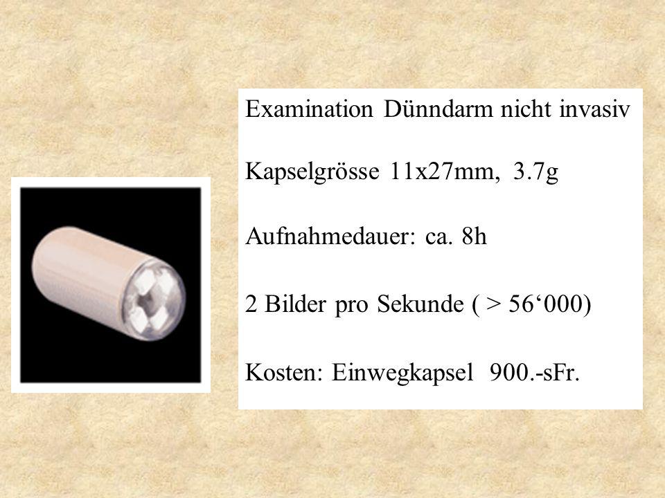 Examination Dünndarm nicht invasiv Kapselgrösse 11x27mm, 3.7g Aufnahmedauer: ca. 8h 2 Bilder pro Sekunde ( > 56000) Kosten: Einwegkapsel 900.-sFr.