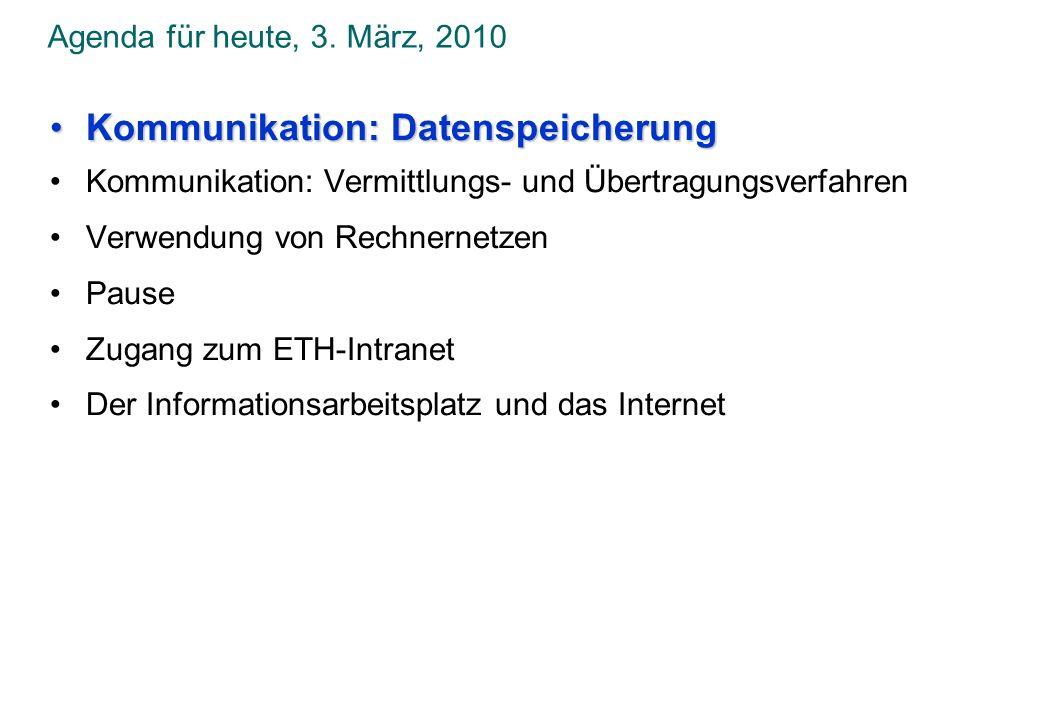 Agenda für heute, 3. März, 2010 Kommunikation: DatenspeicherungKommunikation: Datenspeicherung Kommunikation: Vermittlungs- und Übertragungsverfahren