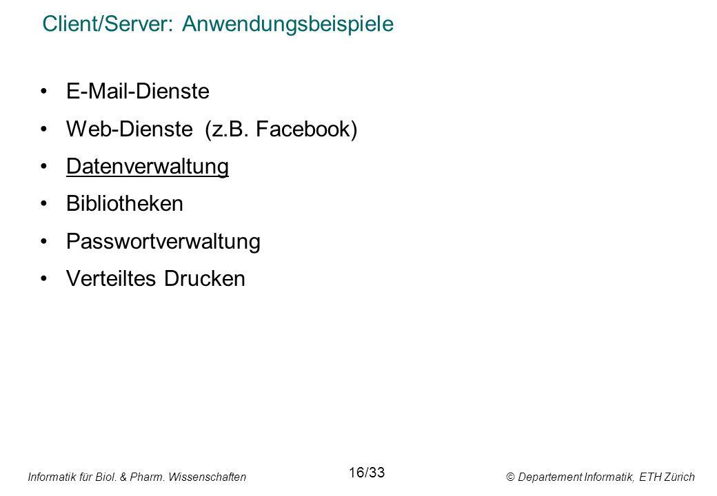 Informatik für Biol. & Pharm. Wissenschaften © Departement Informatik, ETH Zürich Client/Server: Anwendungsbeispiele 16/33 E-Mail-Dienste Web-Dienste