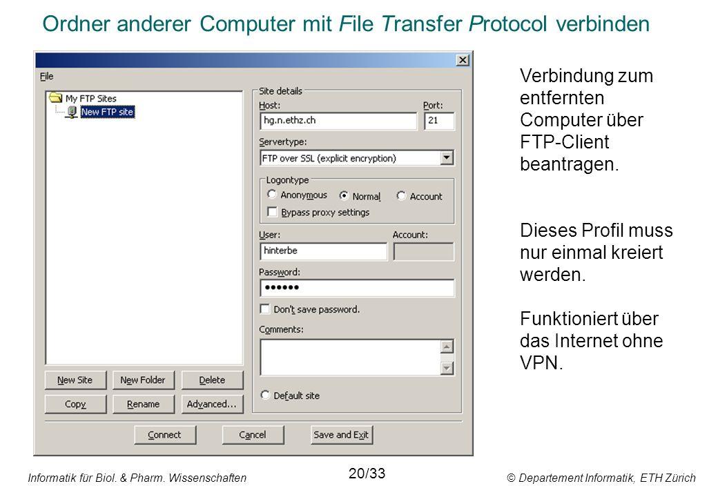 Informatik für Biol. & Pharm. Wissenschaften © Departement Informatik, ETH Zürich Ordner anderer Computer mit File Transfer Protocol verbinden 20/33 V