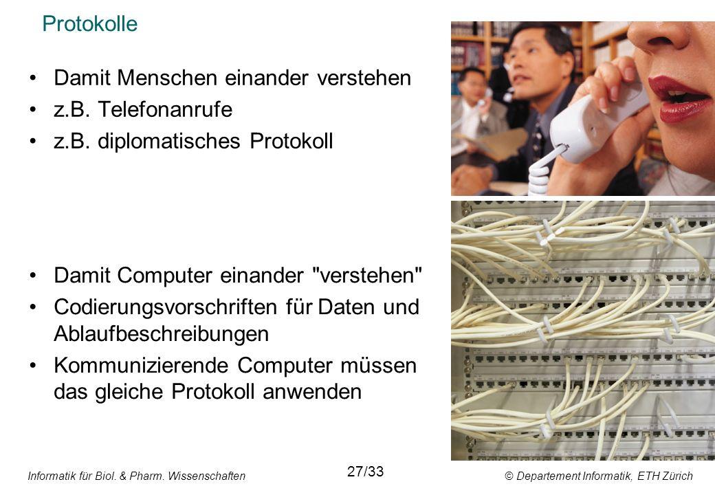 Informatik für Biol. & Pharm. Wissenschaften © Departement Informatik, ETH Zürich Protokolle 27/33 Damit Menschen einander verstehen z.B. Telefonanruf