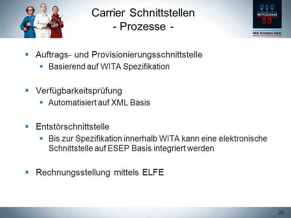 20 Carrier Schnittstellen - Prozesse - Auftrags- und Provisionierungsschnittstelle Basierend auf WITA Spezifikation Verfügbarkeitsprüfung Automatisier