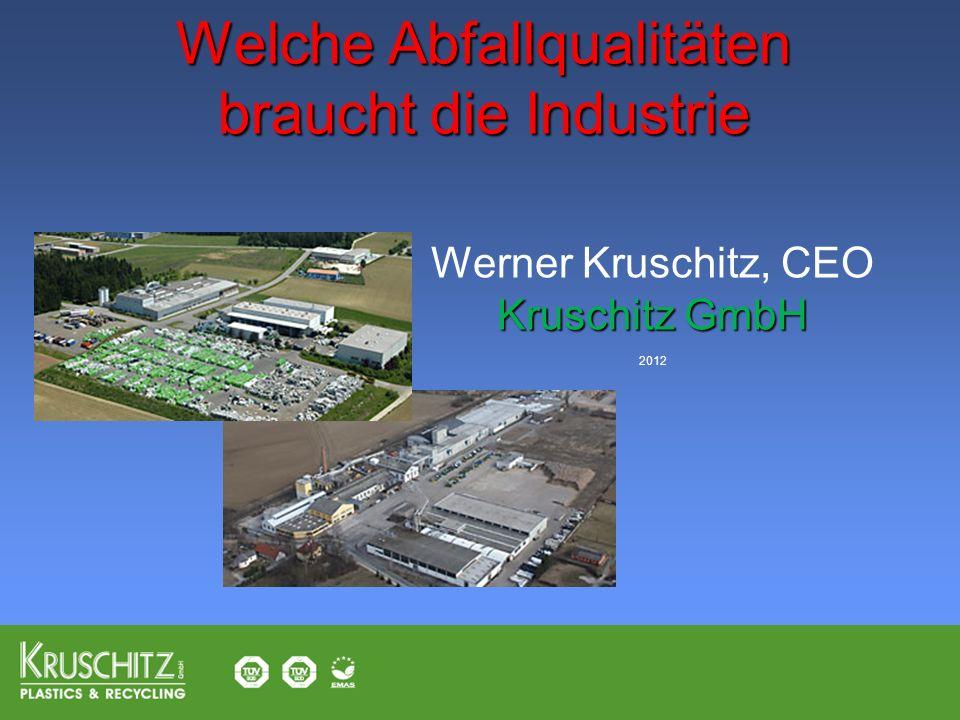 Kruschitz GmbH Werner Kruschitz, CEO Kruschitz GmbH 2012 Welche Abfallqualitäten braucht die Industrie