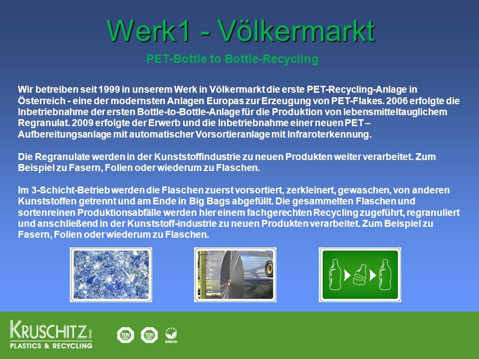 Werk1 - Völkermarkt PET-Bottle to Bottle-Recycling Wir betreiben seit 1999 in unserem Werk in Völkermarkt die erste PET-Recycling-Anlage in Österreich