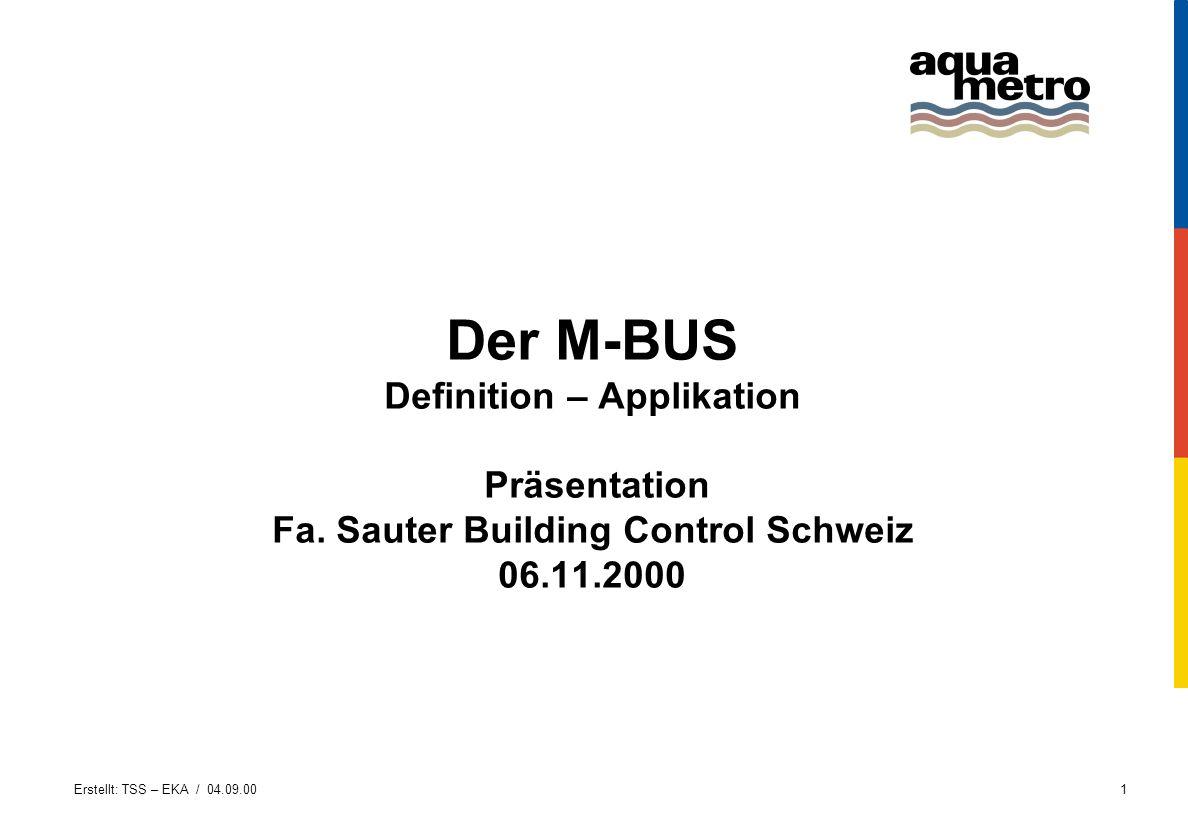 Erstellt: TSS – EKA / 04.09.001 Der M-BUS Definition – Applikation Präsentation Fa. Sauter Building Control Schweiz 06.11.2000