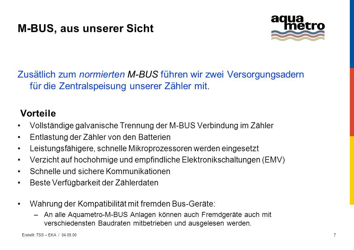 Erstellt: TSS – EKA / 04.09.007 M-BUS, aus unserer Sicht Zusätlich zum normierten M-BUS führen wir zwei Versorgungsadern für die Zentralspeisung unser