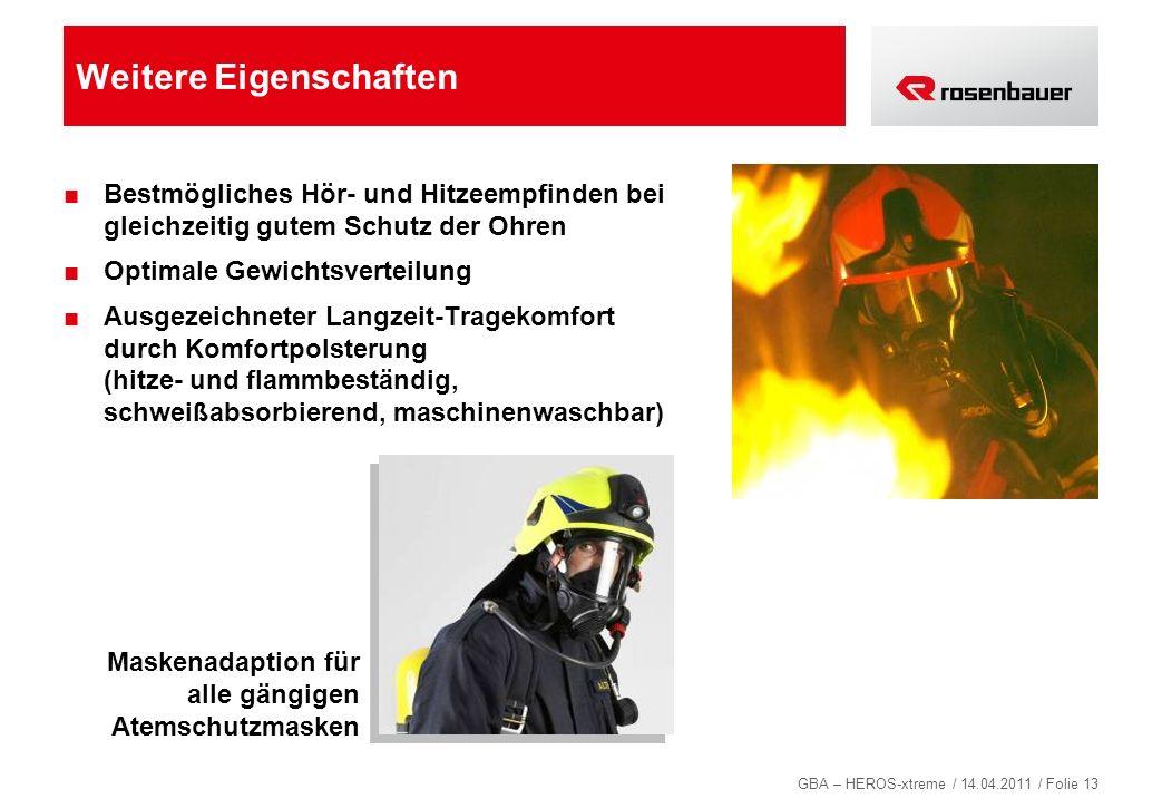 GBA – HEROS-xtreme / 14.04.2011 / Folie 13 Weitere Eigenschaften Bestmögliches Hör- und Hitzeempfinden bei gleichzeitig gutem Schutz der Ohren Optimal