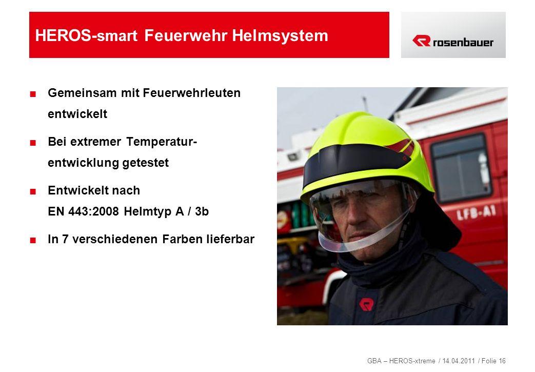 GBA – HEROS-xtreme / 14.04.2011 / Folie 16 HEROS- smart Feuerwehr Helmsystem Gemeinsam mit Feuerwehrleuten entwickelt Bei extremer Temperatur- entwick