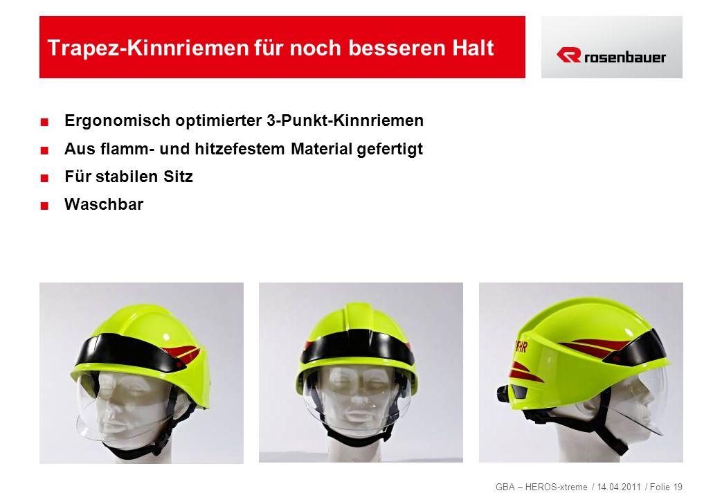 GBA – HEROS-xtreme / 14.04.2011 / Folie 19 Trapez-Kinnriemen für noch besseren Halt Ergonomisch optimierter 3-Punkt-Kinnriemen Aus flamm- und hitzefes