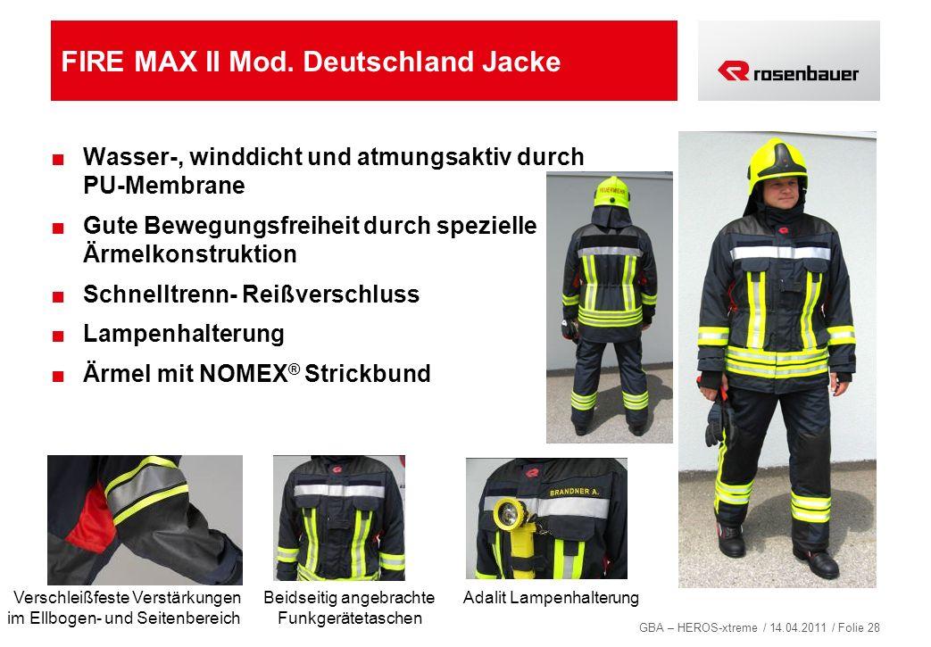 GBA – HEROS-xtreme / 14.04.2011 / Folie 28 FIRE MAX II Mod. Deutschland Jacke Wasser-, winddicht und atmungsaktiv durch PU-Membrane Gute Bewegungsfrei