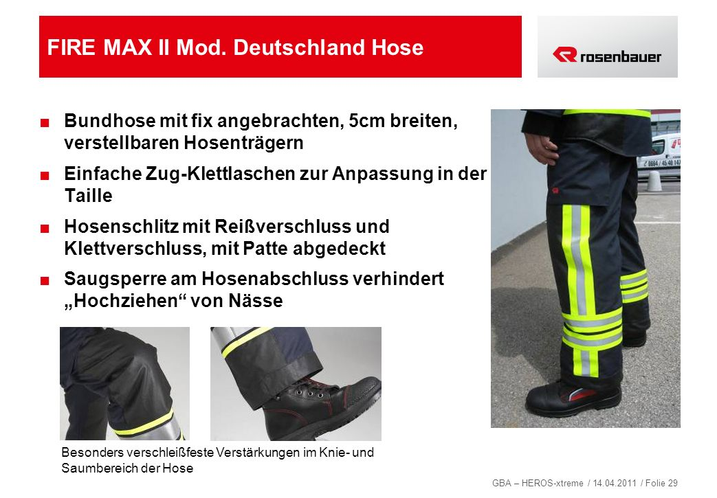 GBA – HEROS-xtreme / 14.04.2011 / Folie 29 Besonders verschleißfeste Verstärkungen im Knie- und Saumbereich der Hose FIRE MAX II Mod. Deutschland Hose