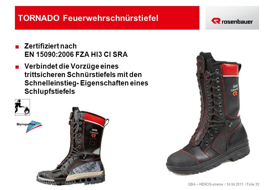 GBA – HEROS-xtreme / 14.04.2011 / Folie 33 TORNADO Feuerwehrschnürstiefel Zertifiziert nach EN 15090:2006 FZA HI3 CI SRA Verbindet die Vorzüge eines t