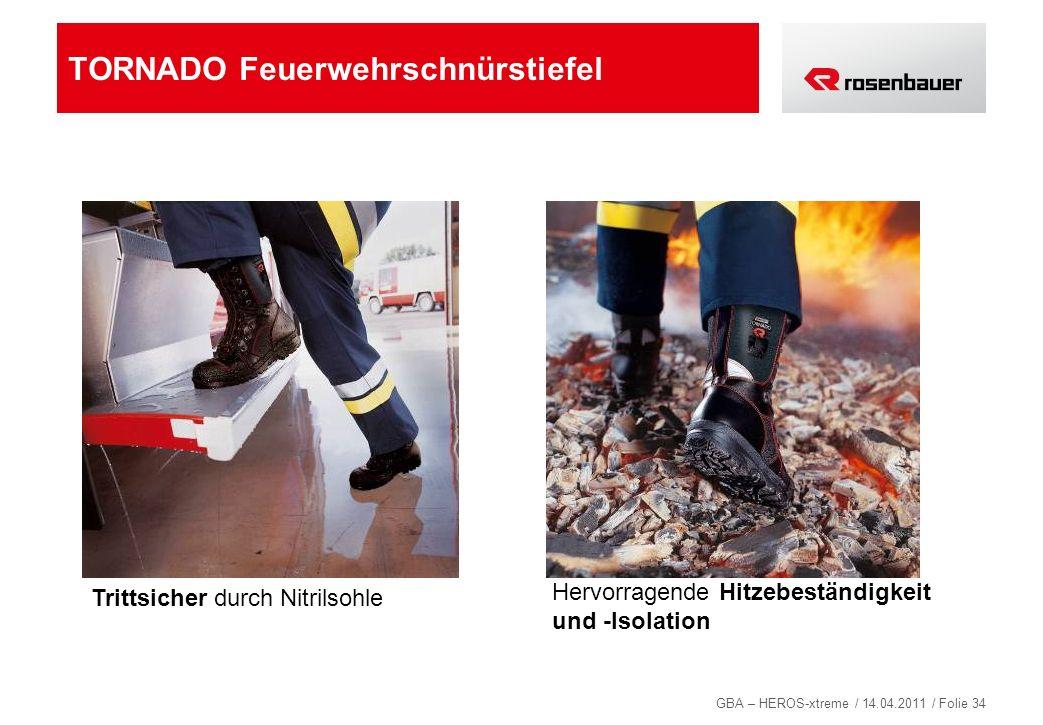 GBA – HEROS-xtreme / 14.04.2011 / Folie 34 TORNADO Feuerwehrschnürstiefel Trittsicher durch Nitrilsohle Hervorragende Hitzebeständigkeit und -Isolatio