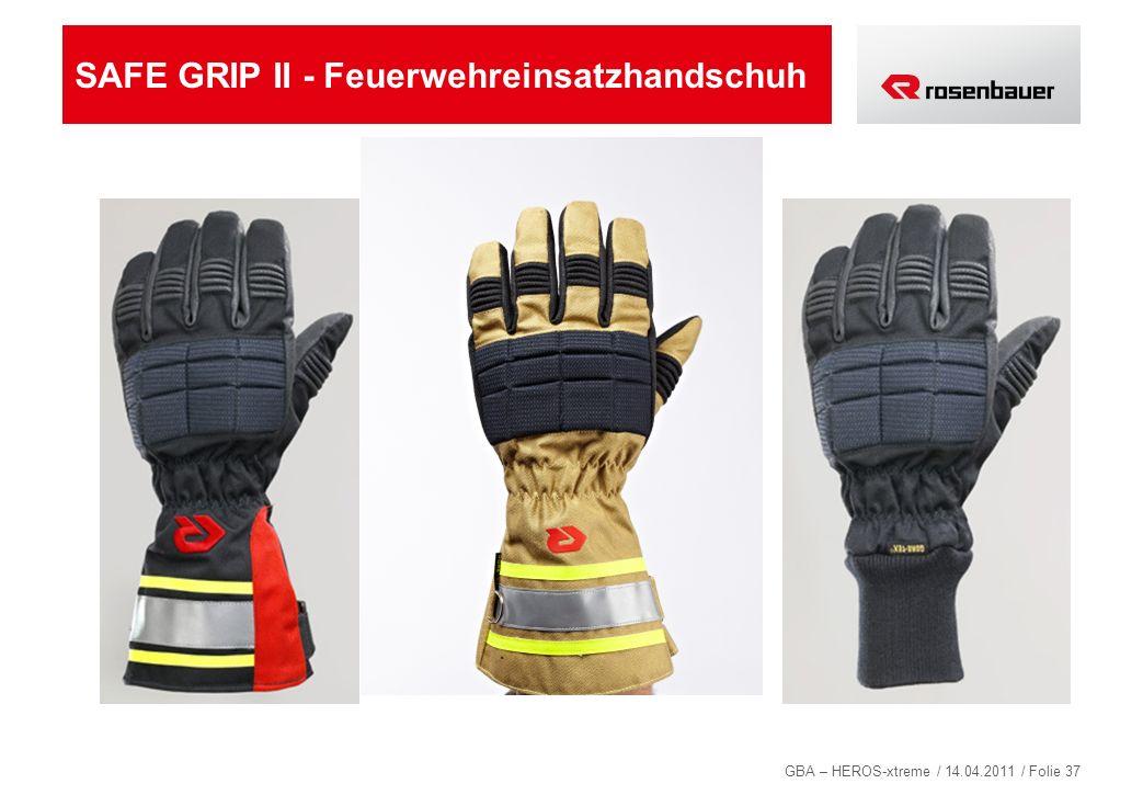 GBA – HEROS-xtreme / 14.04.2011 / Folie 37 SAFE GRIP II - Feuerwehreinsatzhandschuh
