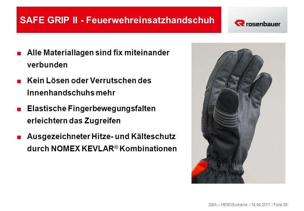 GBA – HEROS-xtreme / 14.04.2011 / Folie 38 SAFE GRIP II - Feuerwehreinsatzhandschuh Alle Materiallagen sind fix miteinander verbunden Kein Lösen oder