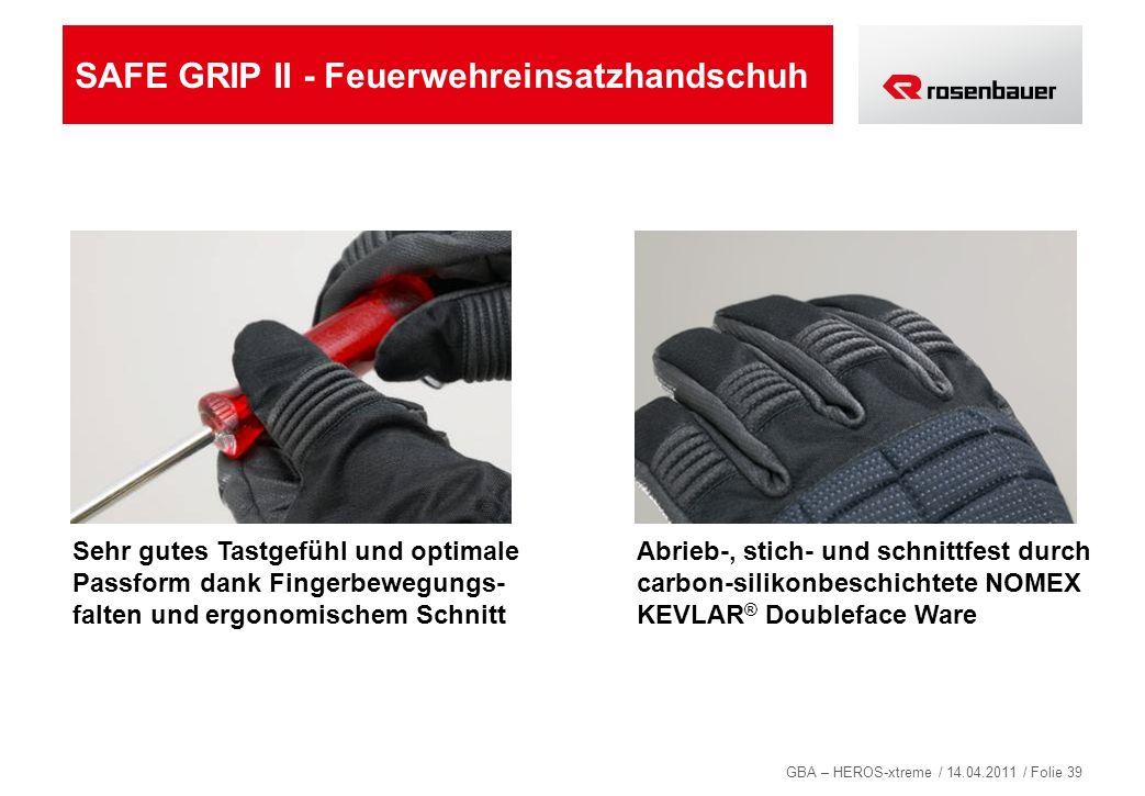 GBA – HEROS-xtreme / 14.04.2011 / Folie 39 SAFE GRIP II - Feuerwehreinsatzhandschuh Sehr gutes Tastgefühl und optimale Passform dank Fingerbewegungs-