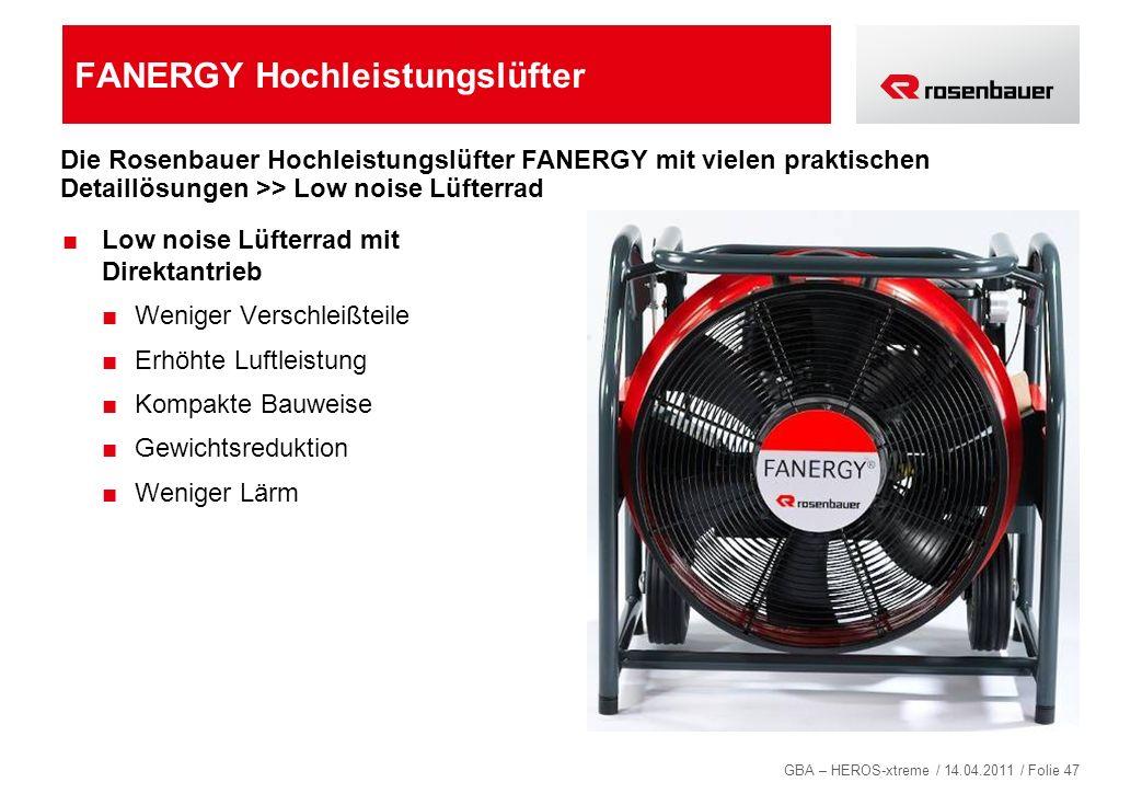 GBA – HEROS-xtreme / 14.04.2011 / Folie 47 FANERGY Hochleistungslüfter Low noise Lüfterrad mit Direktantrieb Weniger Verschleißteile Erhöhte Luftleist