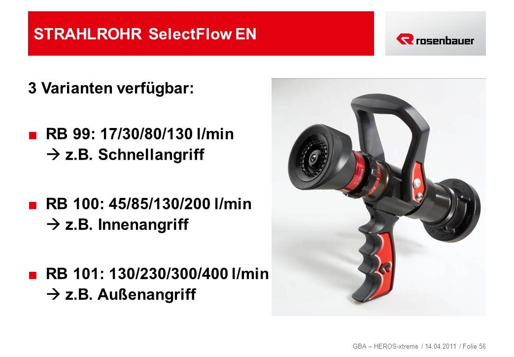 GBA – HEROS-xtreme / 14.04.2011 / Folie 56 STRAHLROHR SelectFlow EN 3 Varianten verfügbar: RB 99: 17/30/80/130 l/min z.B. Schnellangriff RB 100: 45/85