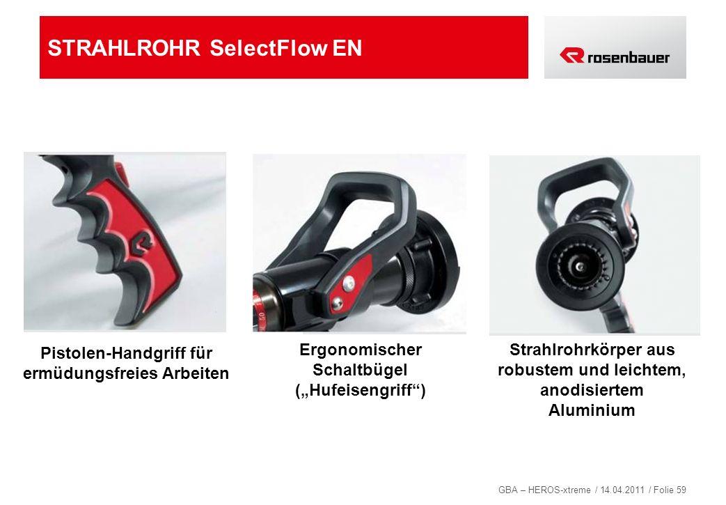 GBA – HEROS-xtreme / 14.04.2011 / Folie 59 STRAHLROHR SelectFlow EN Ergonomischer Schaltbügel (Hufeisengriff) Strahlrohrkörper aus robustem und leicht