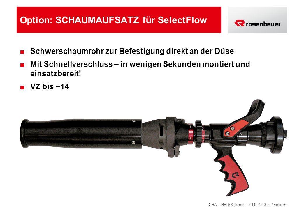 GBA – HEROS-xtreme / 14.04.2011 / Folie 60 Option: SCHAUMAUFSATZ für SelectFlow Schwerschaumrohr zur Befestigung direkt an der Düse Mit Schnellverschl