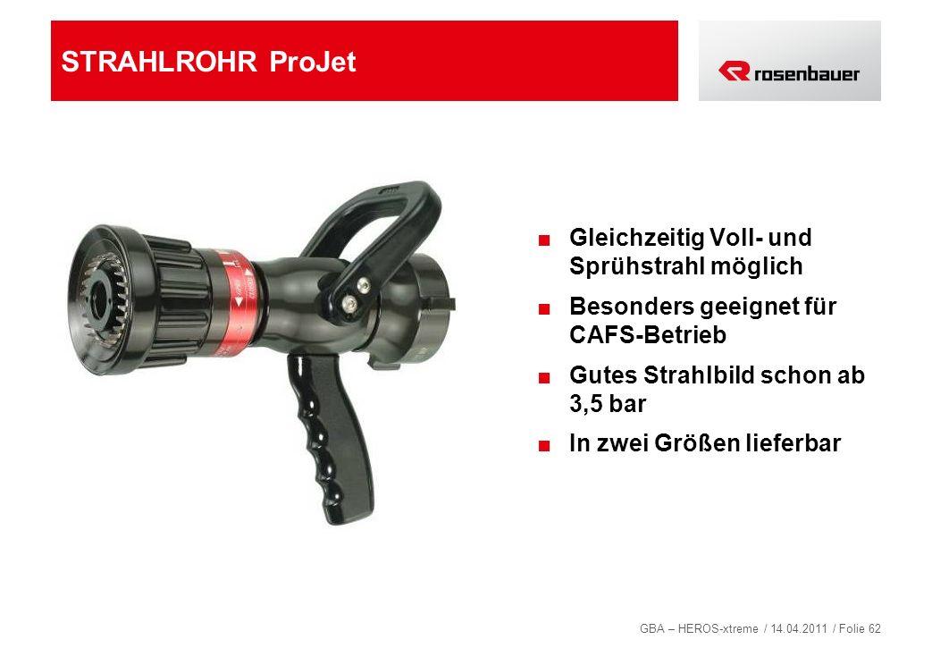 GBA – HEROS-xtreme / 14.04.2011 / Folie 62 STRAHLROHR ProJet Gleichzeitig Voll- und Sprühstrahl möglich Besonders geeignet für CAFS-Betrieb Gutes Stra