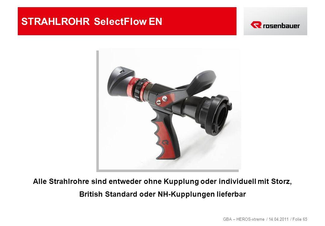 GBA – HEROS-xtreme / 14.04.2011 / Folie 65 STRAHLROHR SelectFlow EN Alle Strahlrohre sind entweder ohne Kupplung oder individuell mit Storz, British S