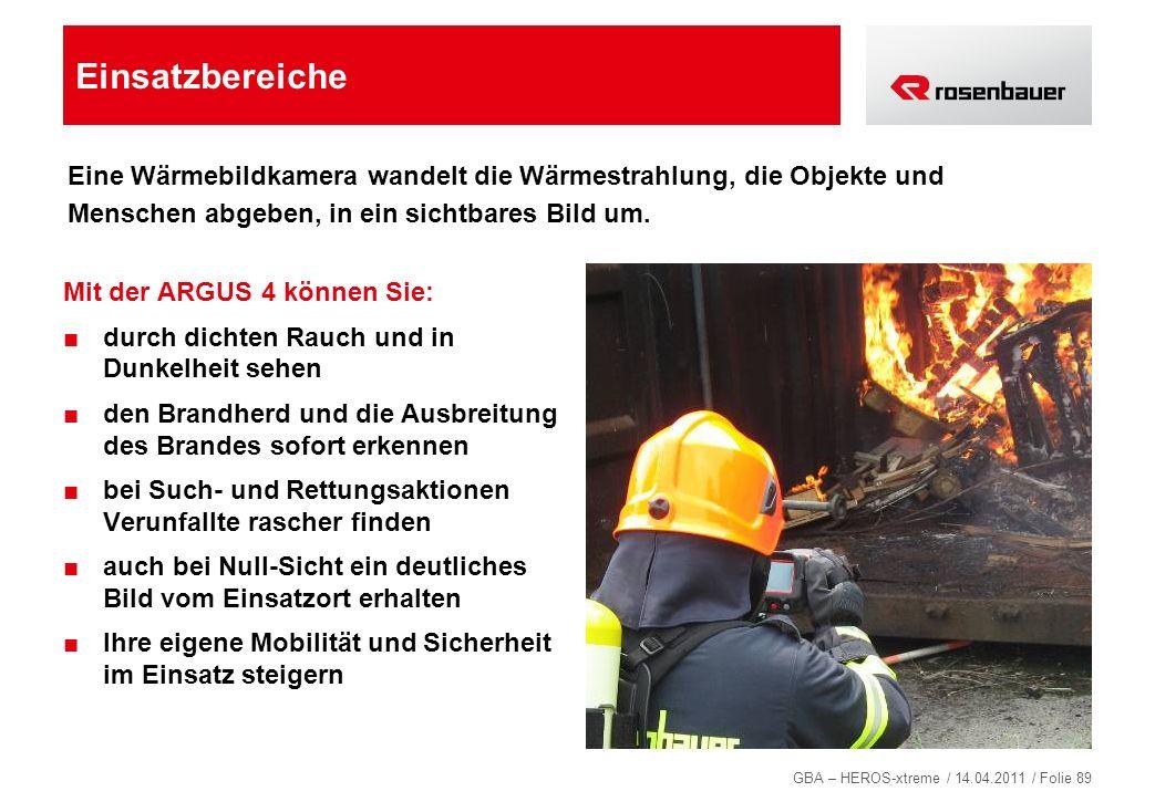 GBA – HEROS-xtreme / 14.04.2011 / Folie 89 Einsatzbereiche Mit der ARGUS 4 können Sie: durch dichten Rauch und in Dunkelheit sehen den Brandherd und d