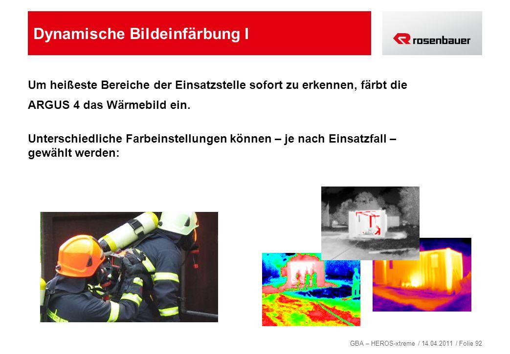 GBA – HEROS-xtreme / 14.04.2011 / Folie 92 Dynamische Bildeinfärbung I Um heißeste Bereiche der Einsatzstelle sofort zu erkennen, färbt die ARGUS 4 da