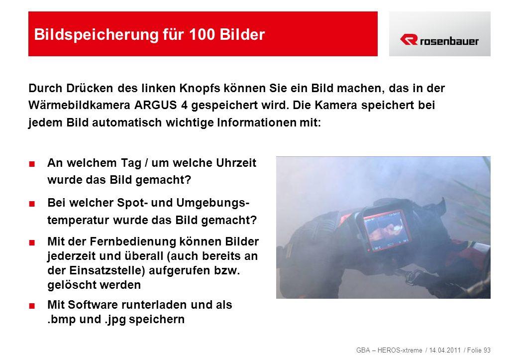 GBA – HEROS-xtreme / 14.04.2011 / Folie 93 Bildspeicherung für 100 Bilder Durch Drücken des linken Knopfs können Sie ein Bild machen, das in der Wärme