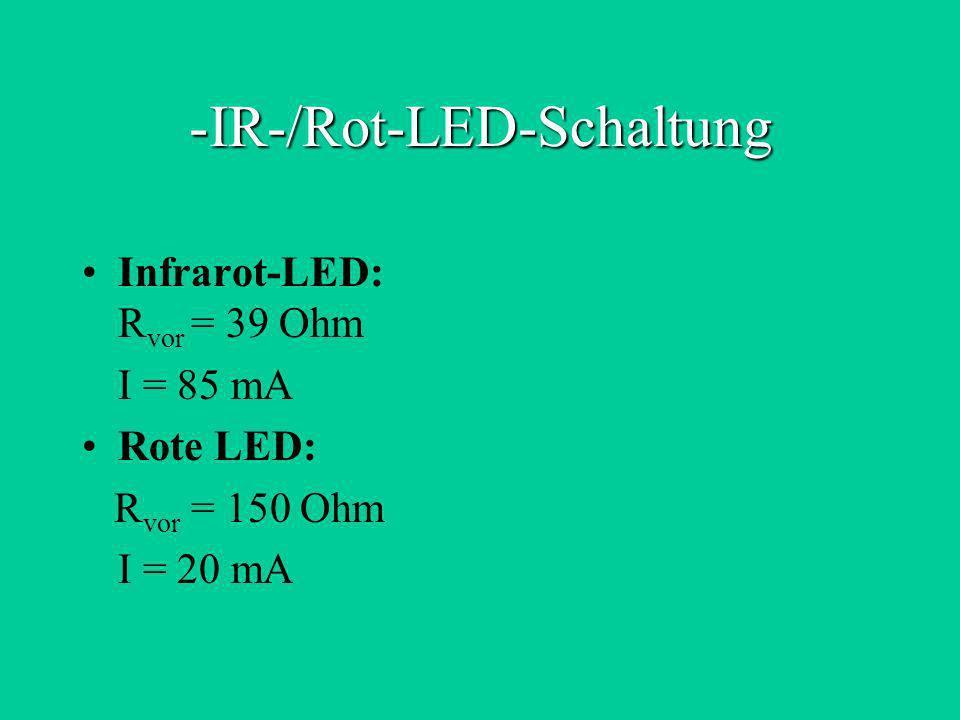 -IR-/Rot-LED-Schaltung Infrarot-LED: R vor = 39 Ohm I = 85 mA Rote LED: R vor = 150 Ohm I = 20 mA