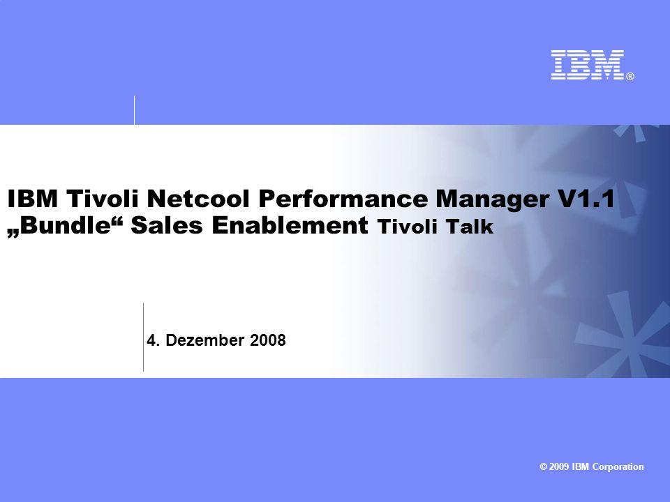 © 2009 IBM Corporation IBM Tivoli Netcool Performance Manager V1.1 Bundle Sales Enablement Tivoli Talk 4. Dezember 2008