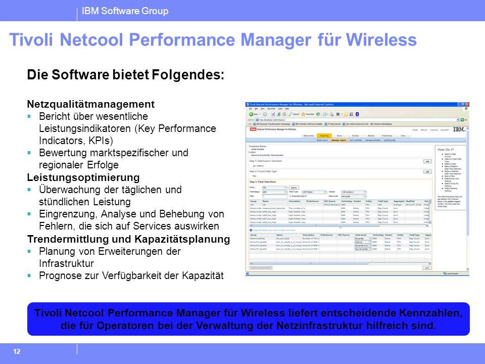 IBM Software Group 12 Tivoli Netcool Performance Manager für Wireless liefert entscheidende Kennzahlen, die für Operatoren bei der Verwaltung der Netz
