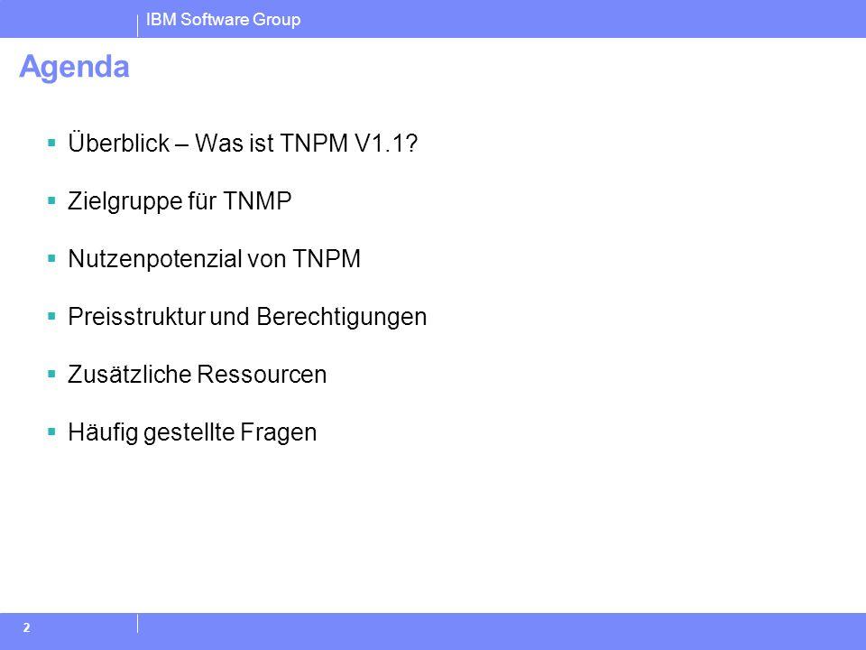 IBM Software Group 2 Agenda Überblick – Was ist TNPM V1.1? Zielgruppe für TNMP Nutzenpotenzial von TNPM Preisstruktur und Berechtigungen Zusätzliche R