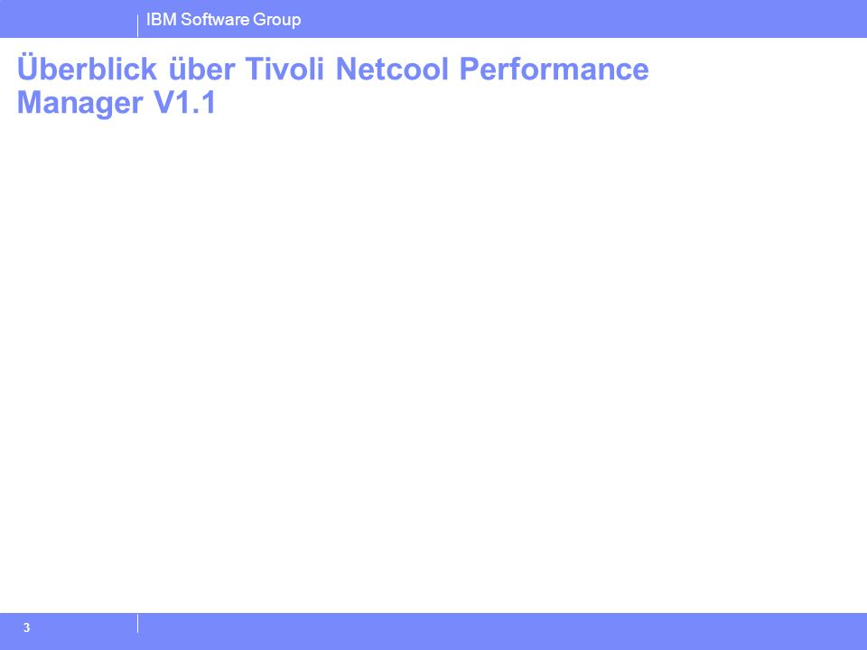 IBM Software Group 4 Was ist Tivoli Netcool Performance Manager V1.1.