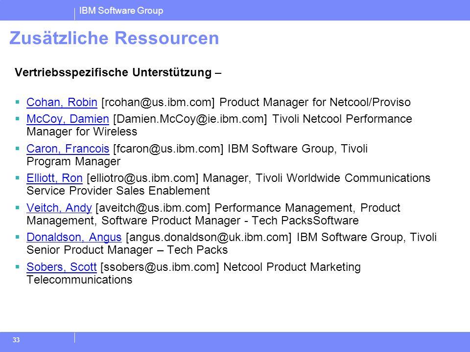 IBM Software Group 33 Zusätzliche Ressourcen Vertriebsspezifische Unterstützung – Cohan, Robin [rcohan@us.ibm.com] Product Manager for Netcool/Proviso