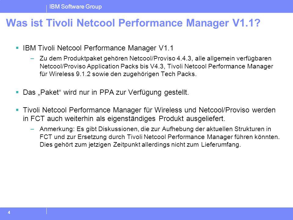 IBM Software Group 4 Was ist Tivoli Netcool Performance Manager V1.1? IBM Tivoli Netcool Performance Manager V1.1 –Zu dem Produktpaket gehören Netcool