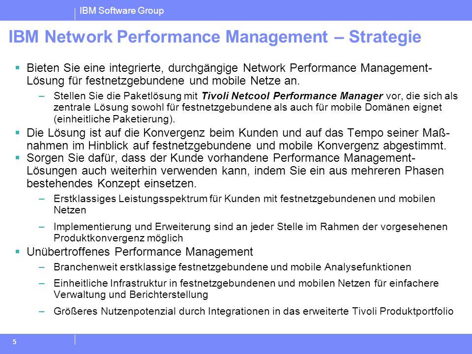 IBM Software Group 5 IBM Network Performance Management – Strategie Bieten Sie eine integrierte, durchgängige Network Performance Management- Lösung f