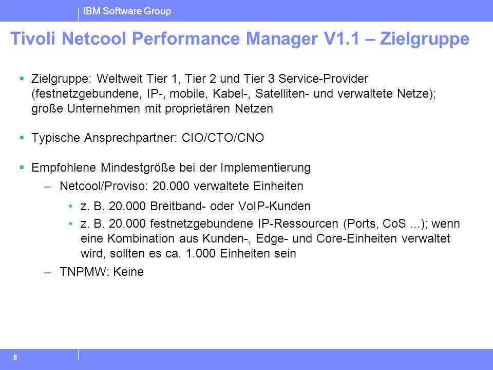IBM Software Group 8 Tivoli Netcool Performance Manager V1.1 – Zielgruppe Zielgruppe: Weltweit Tier 1, Tier 2 und Tier 3 Service-Provider (festnetzgeb