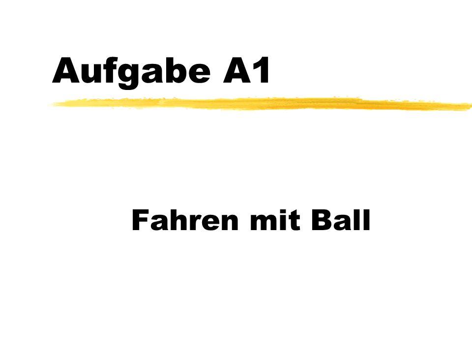 Aufgabe A1 Fahren mit Ball