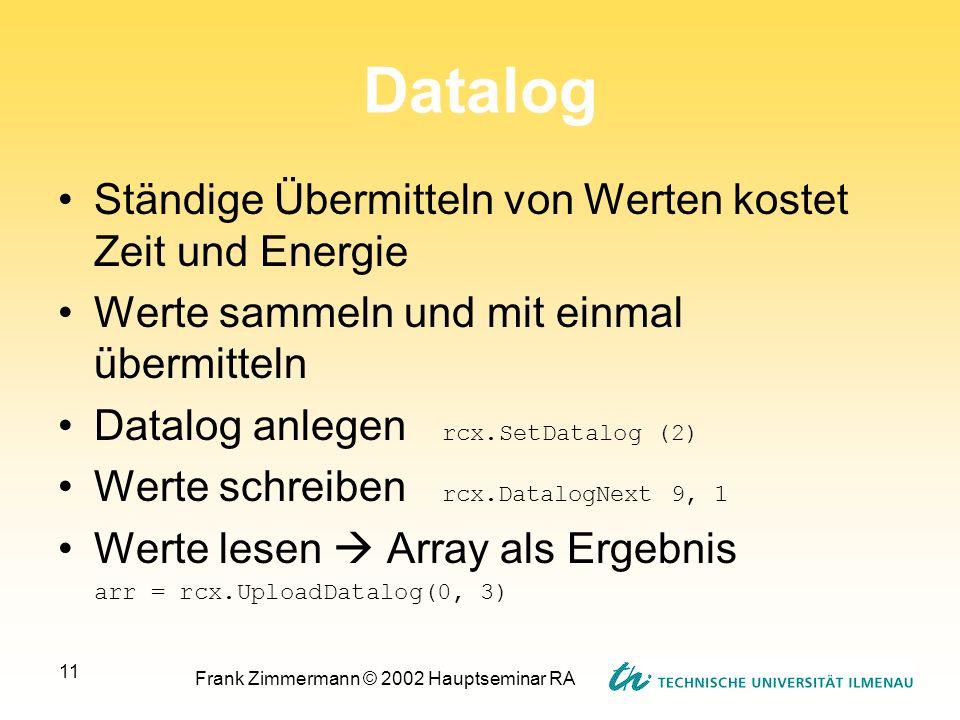 Frank Zimmermann © 2002 Hauptseminar RA 11 Datalog Ständige Übermitteln von Werten kostet Zeit und Energie Werte sammeln und mit einmal übermitteln Da