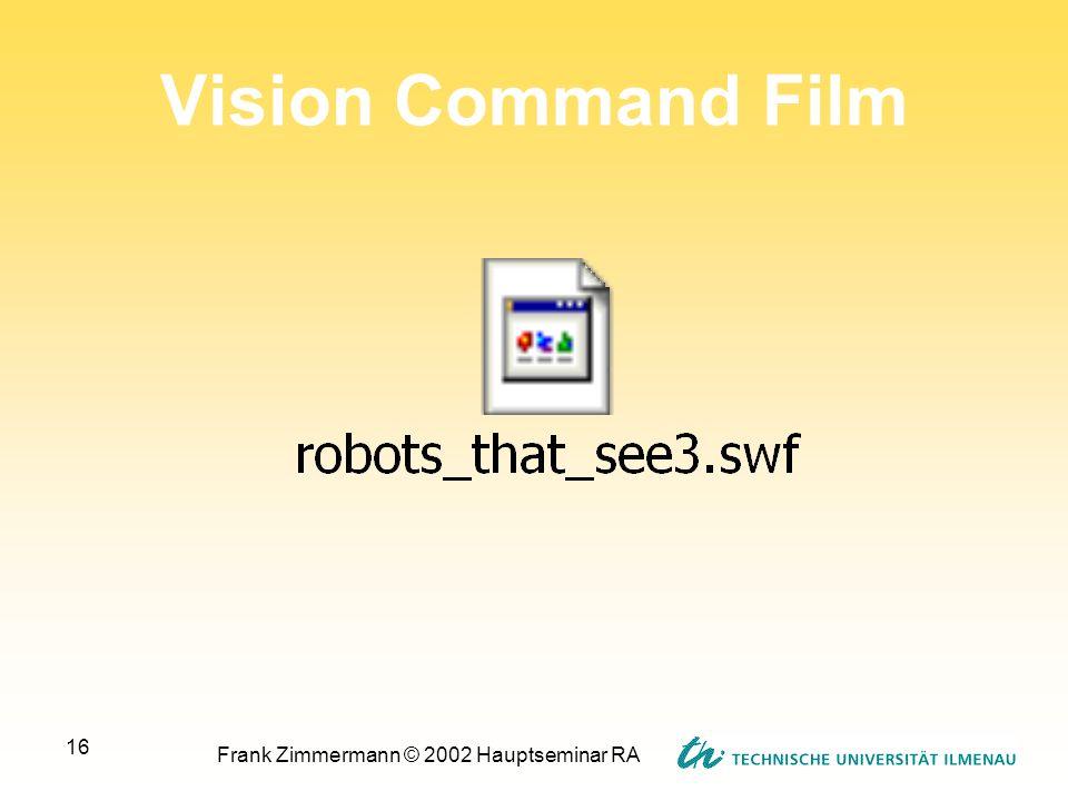 Frank Zimmermann © 2002 Hauptseminar RA 16 Vision Command Film