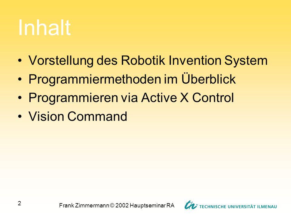 Frank Zimmermann © 2002 Hauptseminar RA 2 Inhalt Vorstellung des Robotik Invention System Programmiermethoden im Überblick Programmieren via Active X