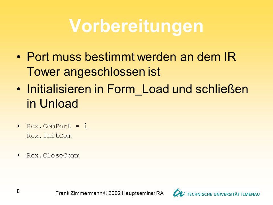 Frank Zimmermann © 2002 Hauptseminar RA 8 Vorbereitungen Port muss bestimmt werden an dem IR Tower angeschlossen ist Initialisieren in Form_Load und s