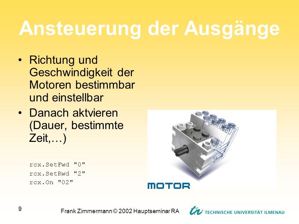 Frank Zimmermann © 2002 Hauptseminar RA 9 Ansteuerung der Ausgänge Richtung und Geschwindigkeit der Motoren bestimmbar und einstellbar Danach aktviere