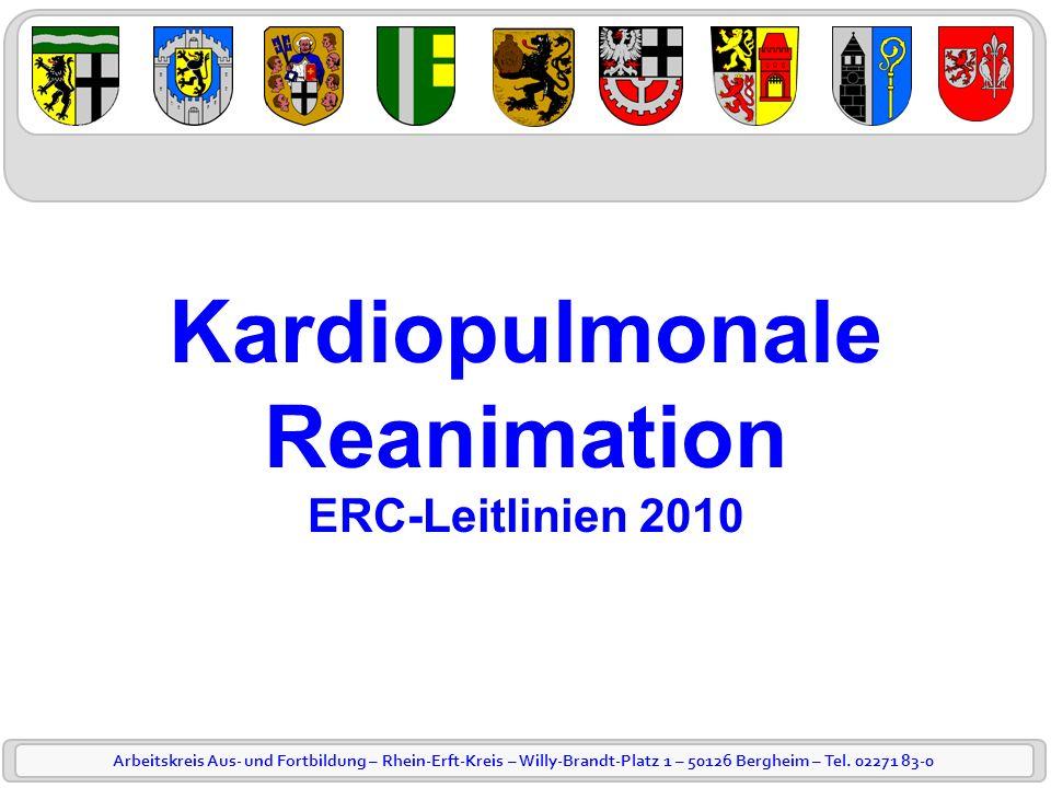 Arbeitskreis Aus- und Fortbildung – Rhein-Erft-Kreis – Willy-Brandt-Platz 1 – 50126 Bergheim – Tel. 02271 83-0 Kardiopulmonale Reanimation ERC-Leitlin