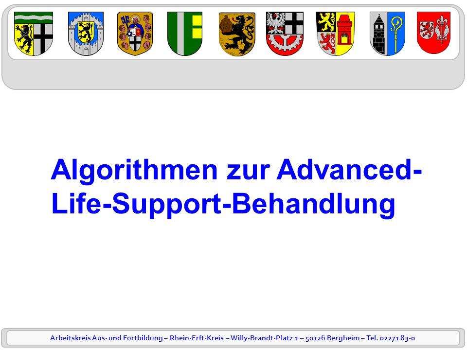Arbeitskreis Aus- und Fortbildung – Rhein-Erft-Kreis – Willy-Brandt-Platz 1 – 50126 Bergheim – Tel. 02271 83-0 Algorithmen zur Advanced- Life-Support-