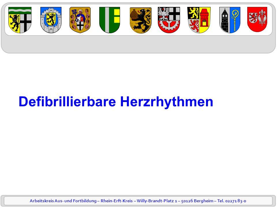 Arbeitskreis Aus- und Fortbildung – Rhein-Erft-Kreis – Willy-Brandt-Platz 1 – 50126 Bergheim – Tel. 02271 83-0 Defibrillierbare Herzrhythmen