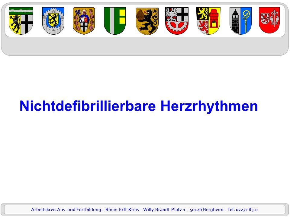 Arbeitskreis Aus- und Fortbildung – Rhein-Erft-Kreis – Willy-Brandt-Platz 1 – 50126 Bergheim – Tel. 02271 83-0 Nichtdefibrillierbare Herzrhythmen