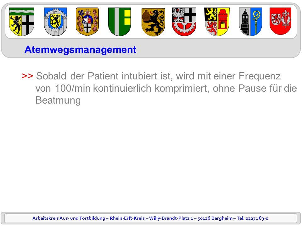 Arbeitskreis Aus- und Fortbildung – Rhein-Erft-Kreis – Willy-Brandt-Platz 1 – 50126 Bergheim – Tel. 02271 83-0 Atemwegsmanagement >> Sobald der Patien