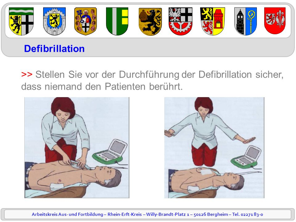 Arbeitskreis Aus- und Fortbildung – Rhein-Erft-Kreis – Willy-Brandt-Platz 1 – 50126 Bergheim – Tel. 02271 83-0 Defibrillation >> Stellen Sie vor der D